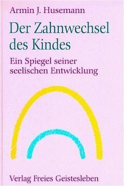 Der Zahnwechsel des Kindes von Husemann,  Armin J