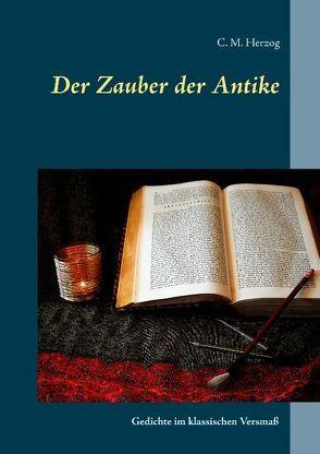 Der Zauber der Antike von Herzog,  C M