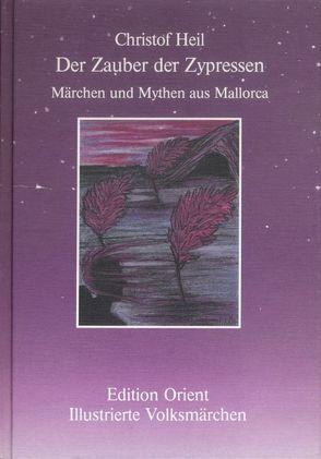 Der Zauber der Zypressen von Heil,  Christof, Maya,  Kerstin