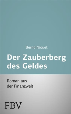 Der Zauberberg des Geldes von Niquet,  Bernd