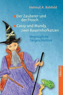 Der Zauberer und der Frosch Cassy und Mandy, zwei Bauernhofkatzen von Rehfeld,  Helmut A.