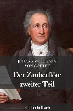 Der Zauberflöte zweiter Teil von von Goethe,  Johann Wolfgang