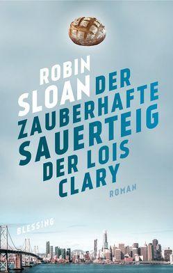 Der zauberhafte Sauerteig der Lois Clary von Falk,  Dietlind, Sloan,  Robin