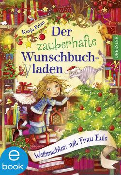 Der zauberhafte Wunschbuchladen. Weihnachten mit Frau Eule von Frixe,  Katja, Prechtel,  Florentine