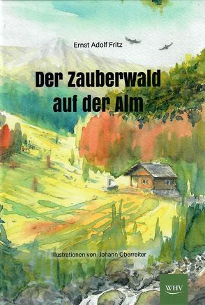 Der Zauberwald auf der Alm von Fritz,  Ernst Adolf, Oberreiter,  Johann