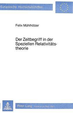 Der Zeitbegriff in der speziellen Relativitätstheorie von Mühlhölzer,  Felix
