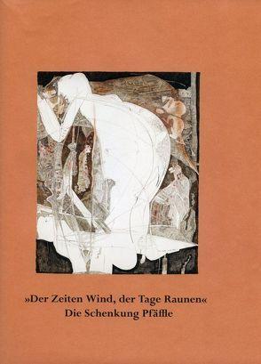 Der Zeiten Wind, der Tage Raunen. Die Schenkung Pfäffle von Krischke,  Roland, Nauhaus,  Julia M.