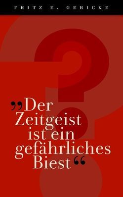 """""""Der Zeitgeist ist ein gefährliches Biest"""" von Gericke,  Fritz E."""