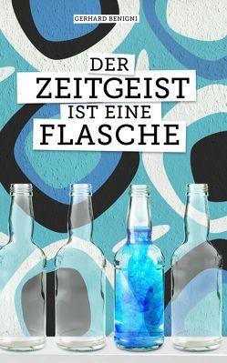 Der Zeitgeist ist eine Flasche von Benigni,  Gerhard