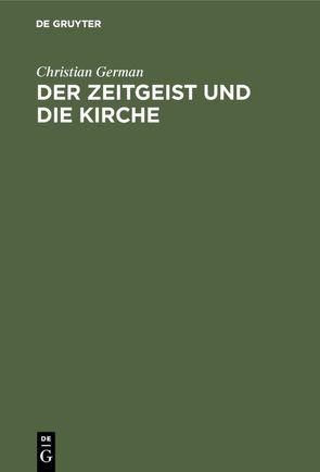 Der Zeitgeist und die Kirche von German,  Christian