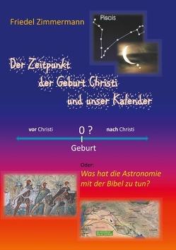 Der Zeitpunkt der Geburt Christi und unser Kalender von Zimmermann,  Friedel