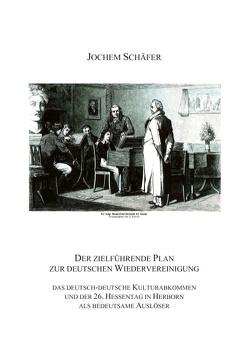 Der zielführende Plan zur deutschen Wiedervereinigung von Schäfer,  Jochem
