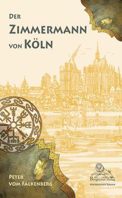 Der Zimmermann von Köln von vom Falkenberg,  Peter