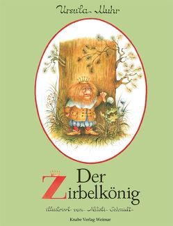Der Zirbelkönig von Muhr,  Ursula, Schmidt,  Natali