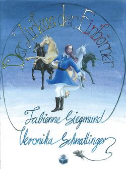 Der Zirkus der Einhörner von Schnattinger,  Veronika, Siegmund,  Fabienne