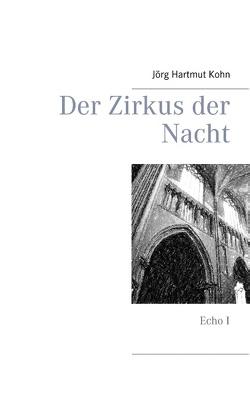 Der Zirkus der Nacht von Kohn,  Jörg Hartmut