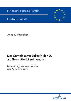 Der Zolltarif der Europäischen Union als Normativakt sui generis von Kaiser,  Anna Judith