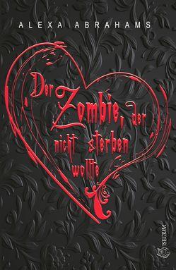 Der Zombie, der nicht sterben wollte von Abrahams,  Alexa