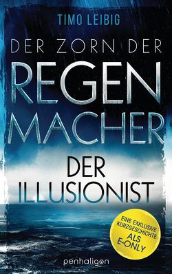 Der Zorn der Regenmacher – Der Illusionist von Leibig,  Timo