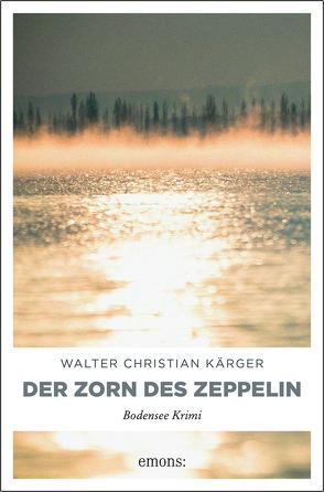 Der Zorn des Zeppelin von Kärger,  Walter Christian