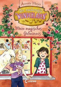 Der zuckersüße Wunderladen – Mein magisches Geheimnis von Moser,  Annette, Sauerborn,  Annika