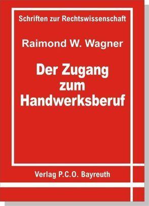 Der Zugang zum Handwerksberuf von Wagner,  Raimond W