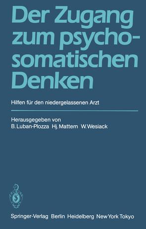 Der Zugang zum psychosomatischen Denken von Luban-Plozza,  B., Mattern,  H., Wesiack,  W.