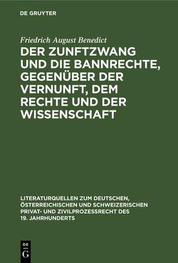 Der Zunftzwang und die Bannrechte, gegenüber der Vernunft, dem Rechte und der Wissenschaft von Benedict,  Friedrich August