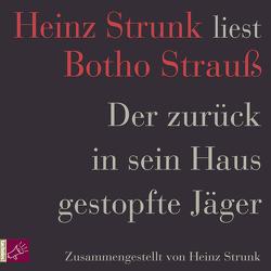 Der zurück in sein Haus gestopfte Jäger von Strauß,  Botho, Strunk,  Heinz