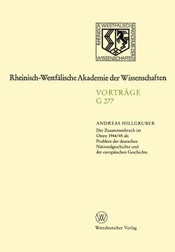 Der Zusammenbruch im Osten 1944/45 als Problem der deutschen Nationalgeschichte und der europäischen Geschichte von Hillgruber,  Andreas