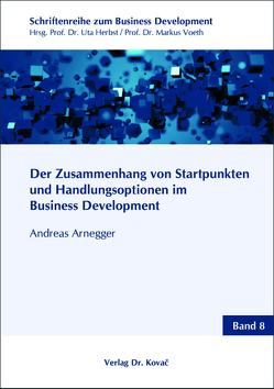Der Zusammenhang von Startpunkten und Handlungsoptionen im Business Development von Arnegger,  Andreas
