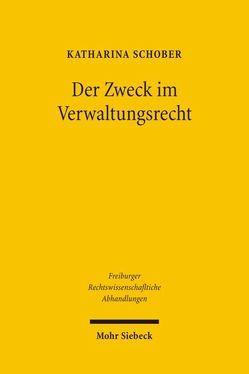 Der Zweck im Verwaltungsrecht von Schober,  Katharina