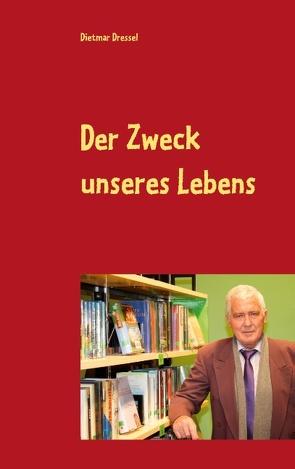 Der Zweck unseres Lebens von Dressel,  Dietmar