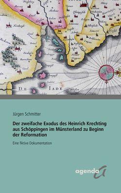 Der zweifache Exodus des Heinrich Krechting aus Schöppingen im Münsterland zu Beginn der Reformation von Schmitter,  Jürgen