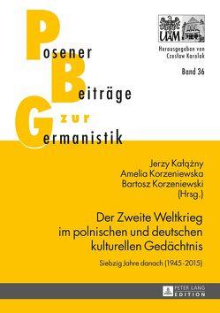 Der Zweite Weltkrieg im polnischen und deutschen kulturellen Gedächtnis von Kalazny,  Jerzy, Korzeniewska,  Amelia, Korzeniewski,  Bartosz