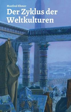 Der Zyklus der Weltkulturen von Ehmer,  Manfred