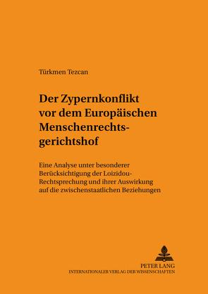 Der Zypernkonflikt vor dem Europäischen Menschenrechtsgerichtshof von Tezcan,  Türkmen