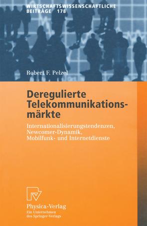 Deregulierte Telekommunikationsmärkte von Pelzel,  Robert F.