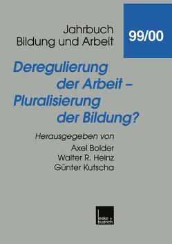 Deregulierung der Arbeit — Pluralisierung der Bildung? von Bolder,  Axel, Heinz,  Walter R., Kutscha,  Günter