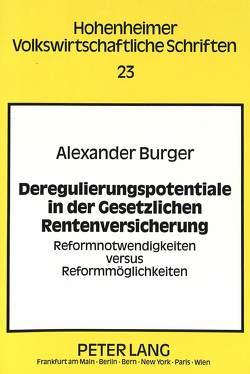 Deregulierungspotentiale in der Gesetzlichen Rentenversicherung von Burger,  Alexander