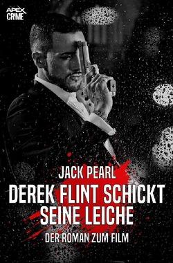 DEREK FLINT SCHICKT SEINE LEICHE von Pearl,  Jack