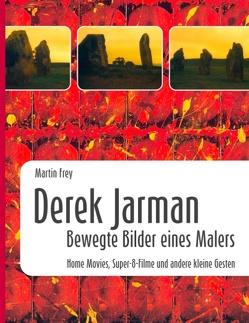 Derek Jarman – Bewegte Bilder eines Malers von Frey,  Martin