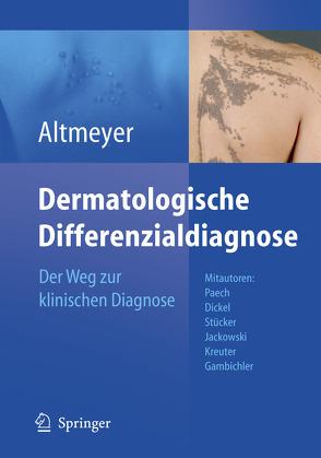 Dermatologische Differenzialdiagnose von Altmeyer,  Peter, Dickel,  Heinrich, Gambichler,  Thilo, Jackowski,  Jochen, Kreuter,  Alexander, Paech,  Volker, Stücker,  Markus