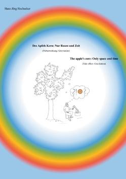Des Apfels Kern: Nur Raum und Zeit / The apple's core: Only space and time von Hochecker,  Hans-Jörg