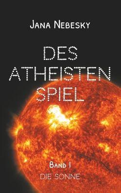 Des Atheisten Spiel von Nebesky,  Jana