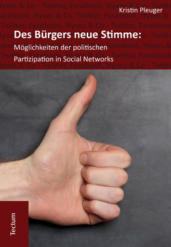 Des Bürgers neue Stimme: Möglichkeiten der politischen Partizipation in Social Networks. von Pleuger,  Kristin
