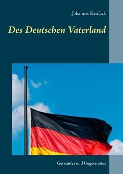 Des Deutschen Vaterland von Kettlack,  Johannes