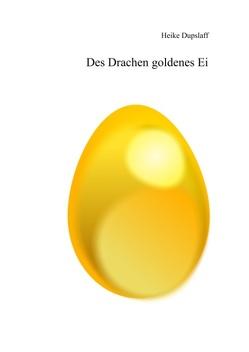 Des Drachen goldenes Ei von Dupslaff,  Heike