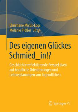 Des eigenen Glückes Schmied_in!? von Micus-Loos,  Christiane, Plößer,  Melanie