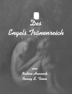 Des Engels Tränenreich von Henneck,  Nadine, Timm,  Ronny S.